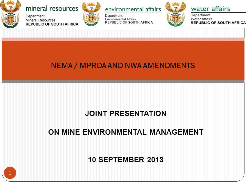 JOINT PRESENTATION ON MINE ENVIRONMENTAL MANAGEMENT 10 SEPTEMBER 2013 NEMA / MPRDA AND NWA AMENDMENTS 1