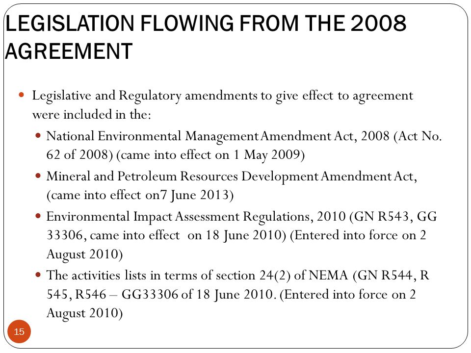 LEGISLATION FLOWING FROM THE 2008 AGREEMENT Legislative and Regulatory amendments to give effect to agreement were included in the: National Environmental Management Amendment Act, 2008 (Act No.