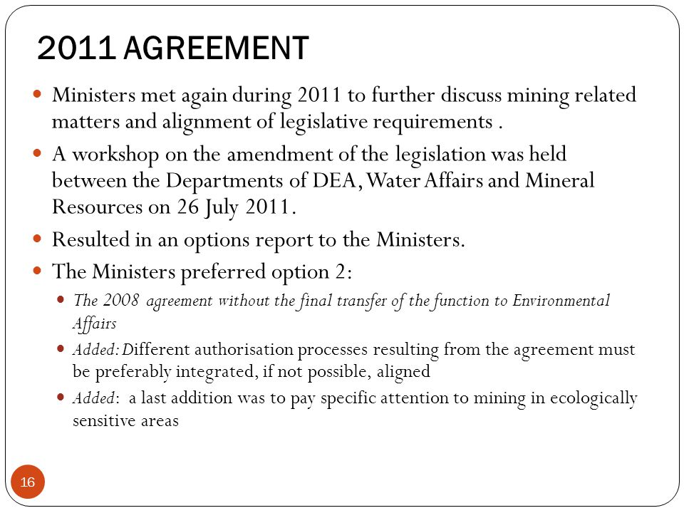 2011 AGREEMENT Ministers met again during 2011 to further discuss mining related matters and alignment of legislative requirements.