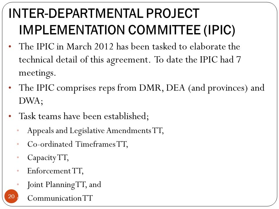 INTER-DEPARTMENTAL PROJECT IMPLEMENTATION COMMITTEE (IPIC) 20 The IPIC in March 2012 has been tasked to elaborate the technical detail of this agreement.