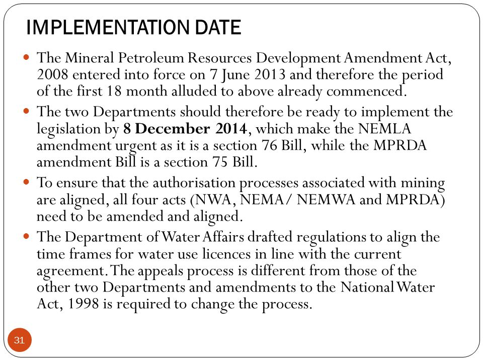 IMPLEMENTATION DATE The Mineral Petroleum Resources Development Amendment Act, 2008 entered into force on 7 June 2013 and therefore the period of the first 18 month alluded to above already commenced.