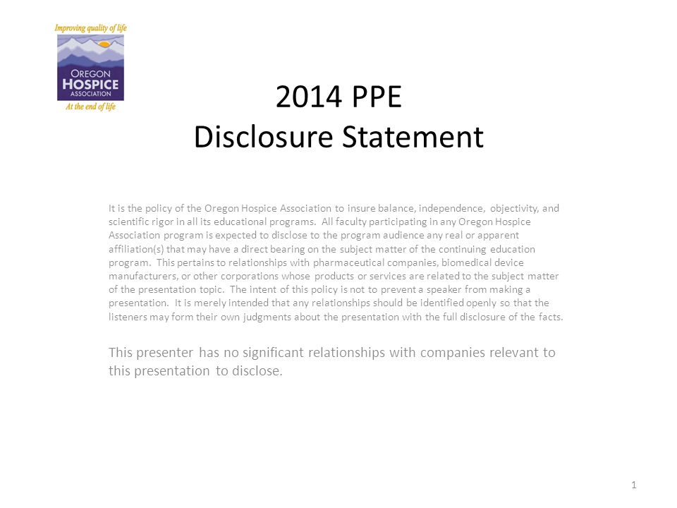 2014 PPE Disclosure Statement It is the policy of the Oregon Hospice Association to insure balance, independence, objectivity, and scientific rigor in