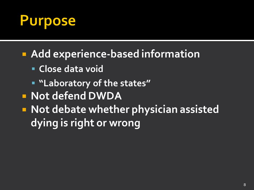 " Add experience-based information  Close data void  ""Laboratory of the states""  Not defend DWDA  Not debate whether physician assisted dying is r"