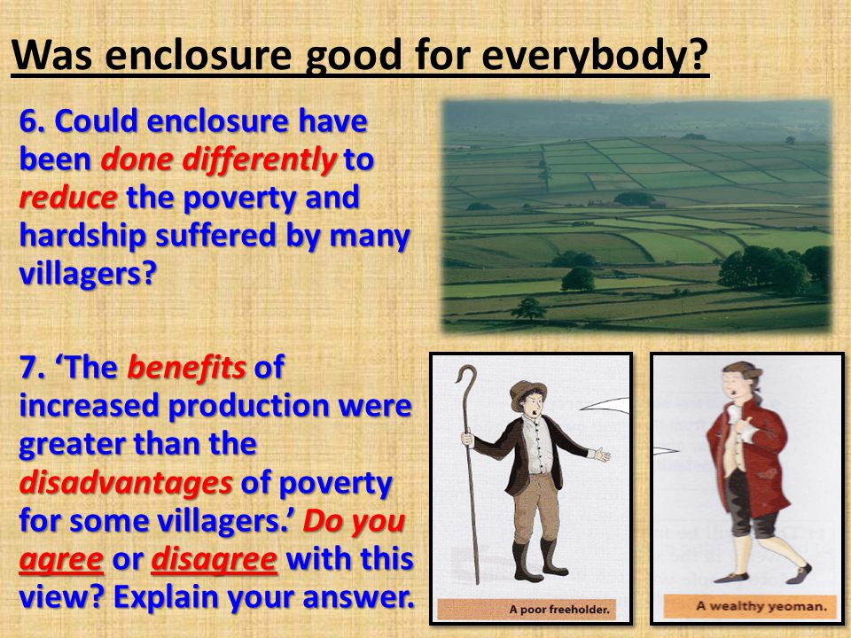 6. Could enclosure have been done differently to reduce the poverty and hardship suffered by many villagers? 7. 'The benefits of increased production