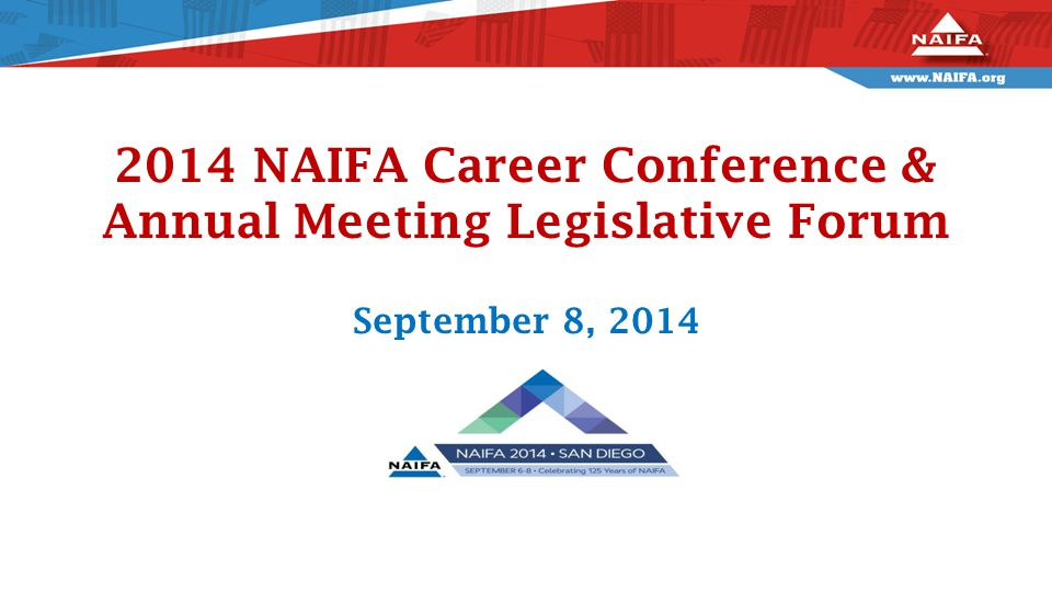 2014 NAIFA Career Conference & Annual Meeting Legislative Forum September 8, 2014