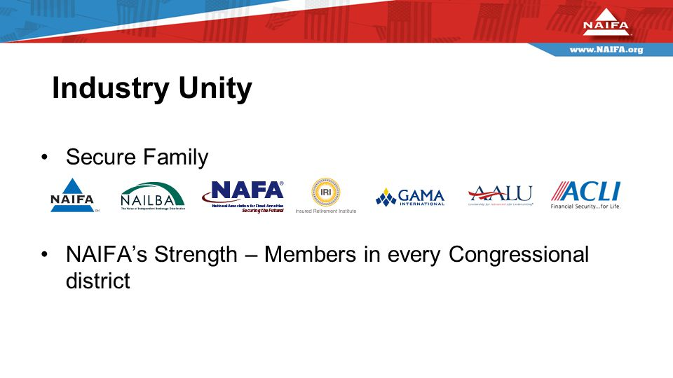 Secure Family NAIFA's Strength – Members in every Congressional district Industry Unity