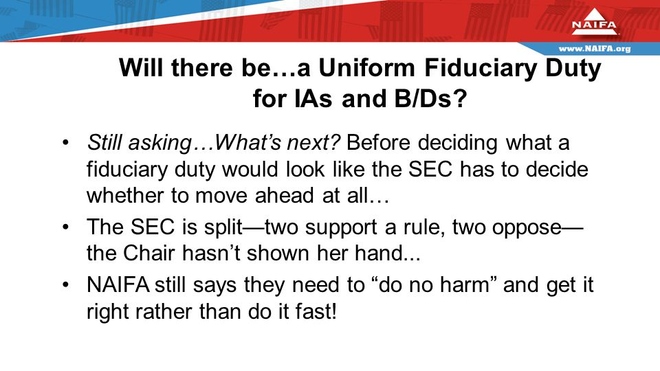 Will there be…a Uniform Fiduciary Duty for IAs and B/Ds.
