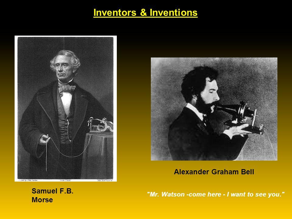 Inventors & Inventions Samuel F.B.Morse Alexander Graham Bell Mr.