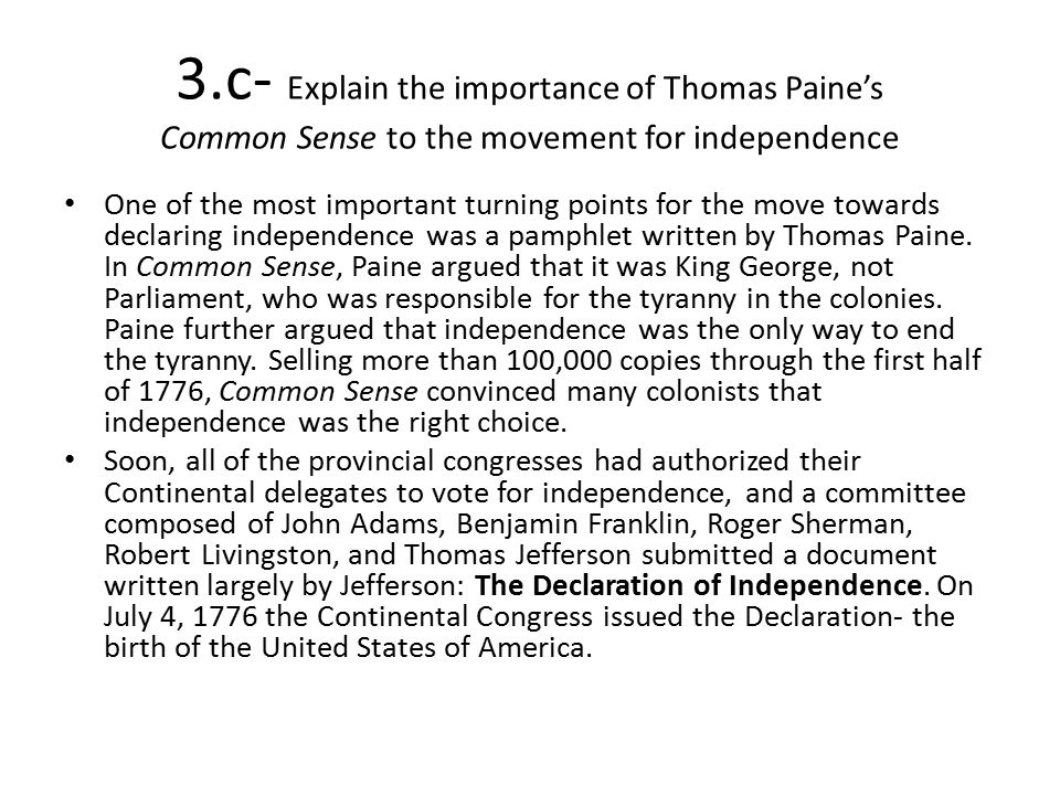 3.c- Explain the importance of Thomas Paine's Common Sense to the movement for independence One of the most important turning points for the move towa
