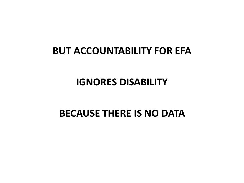 BUT ACCOUNTABILITY FOR EFA IGNORES DISABILITY BECAUSE THERE IS NO DATA