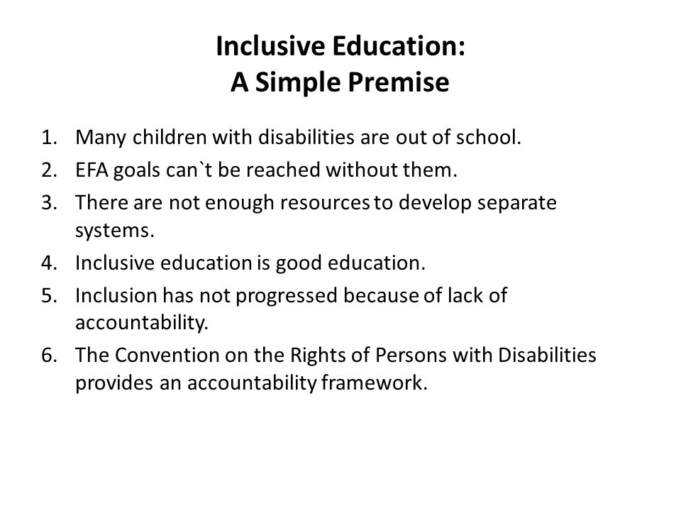 Inclusive Education: A Simple Premise 1.Many children with disabilities are out of school.