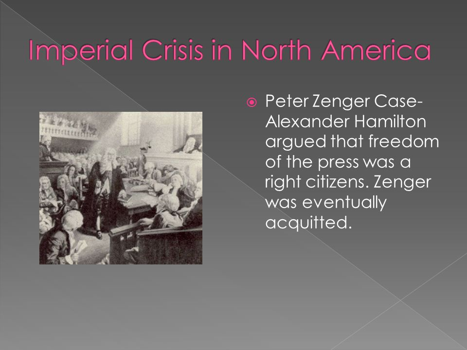  The Press- Weekly newspapers functioned as am mouthpiece for the gov't.  Peter Zenger Case- was jailed due to criticizing the governor of NY. The i