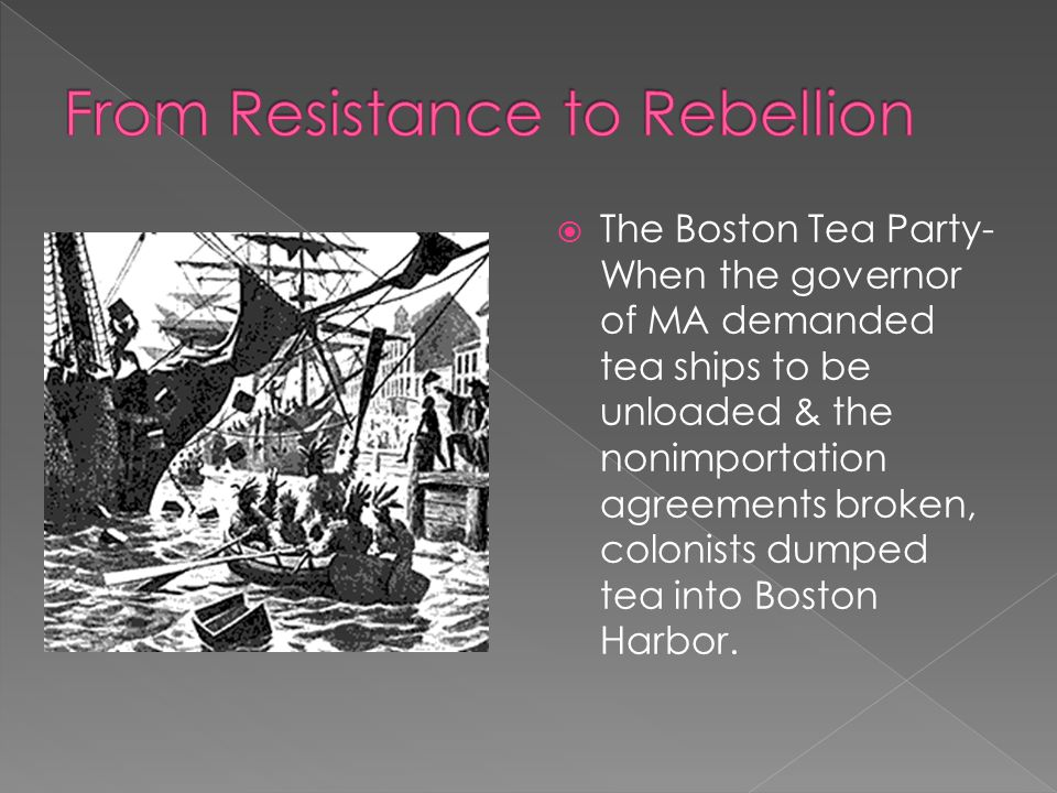  1773- Parliament passed the Tea Act permitted the East India Company to sell tea through middlemen & not pay a duty tax, thus reducing the retail price.