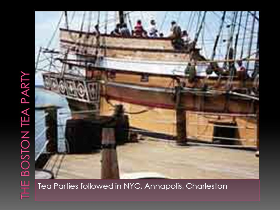  The Boston Tea Party- When the governor of MA demanded tea ships to be unloaded & the nonimportation agreements broken, colonists dumped tea into Boston Harbor.