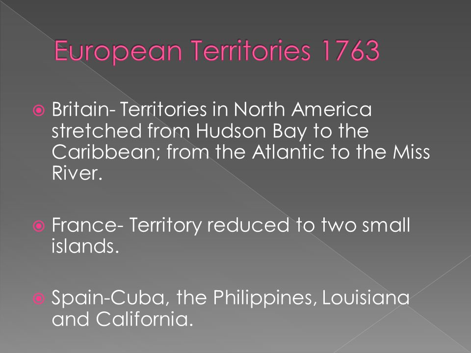  Treaty of Paris ended the war & France gave up all North American claims except New Orleans, which was ceded to Spain.