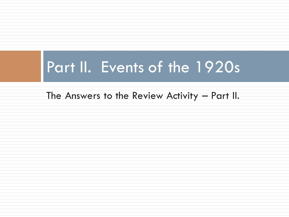 The Answers to the Review Activity – Part II. Part II. Events of the 1920s