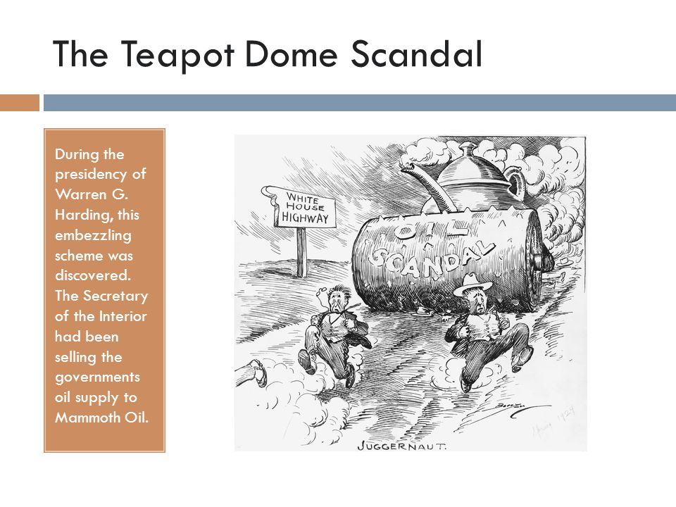 The Teapot Dome Scandal During the presidency of Warren G.