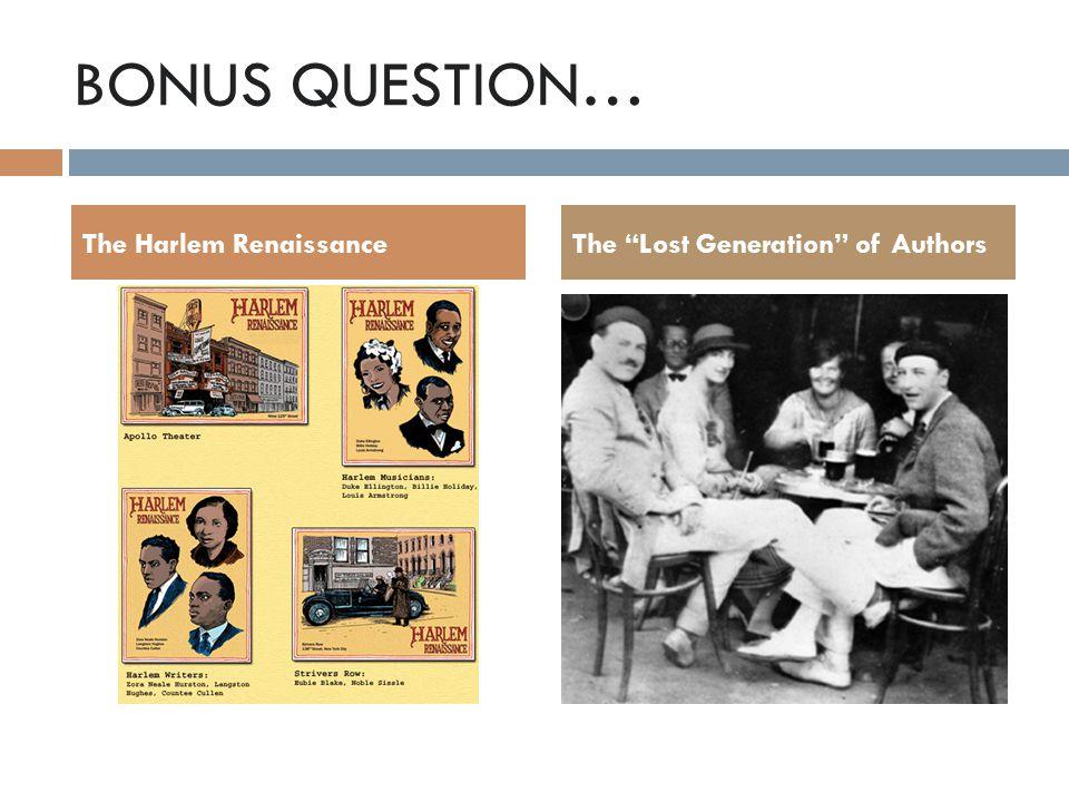 BONUS QUESTION… The Harlem RenaissanceThe Lost Generation of Authors