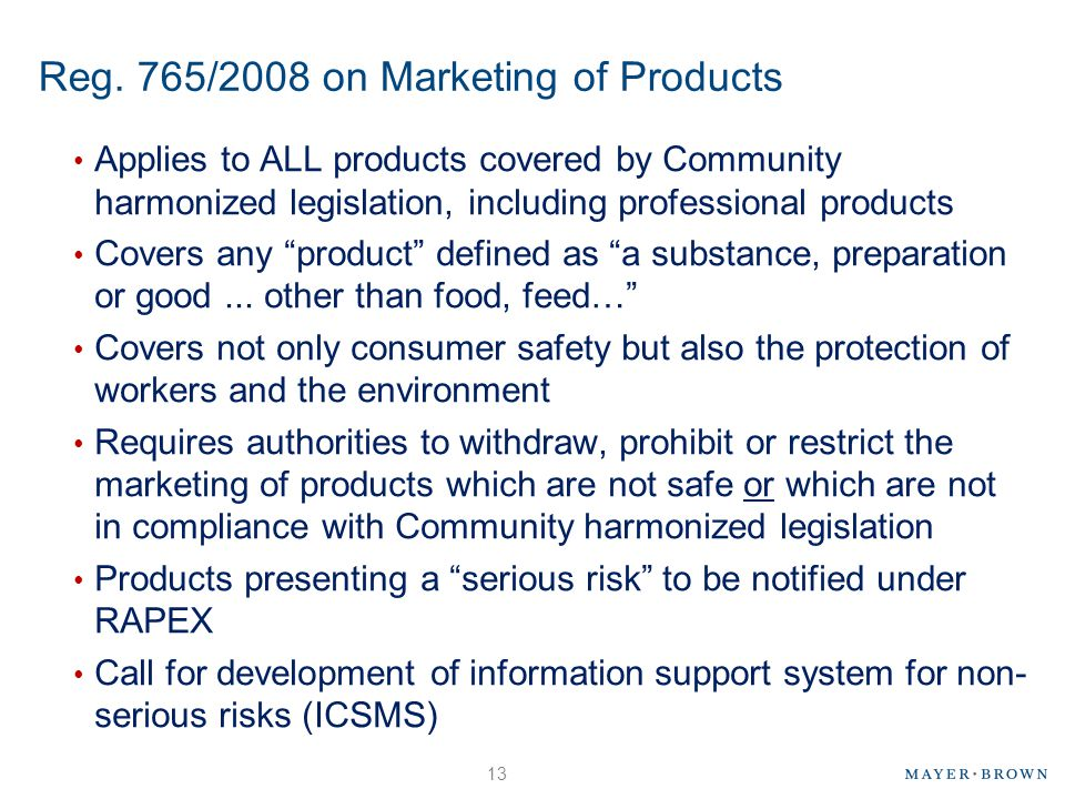 Reg. 765/2008 on Marketing of Products Applies to ALL products covered by Community harmonized legislation, including professional products Covers any