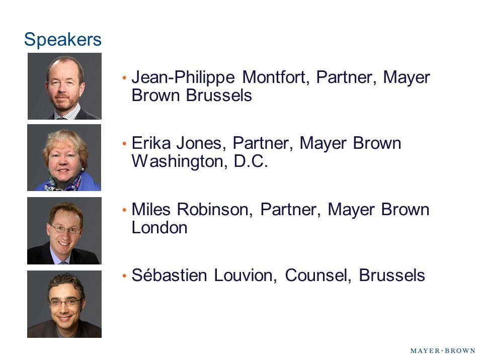 Speakers Jean-Philippe Montfort, Partner, Mayer Brown Brussels Erika Jones, Partner, Mayer Brown Washington, D.C. Miles Robinson, Partner, Mayer Brown