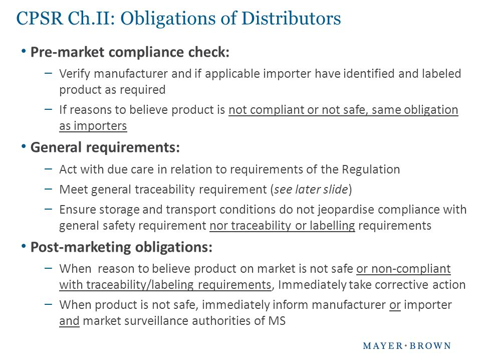 CPSR Ch.II: Obligations of Distributors Pre-market compliance check: – Verify manufacturer and if applicable importer have identified and labeled prod