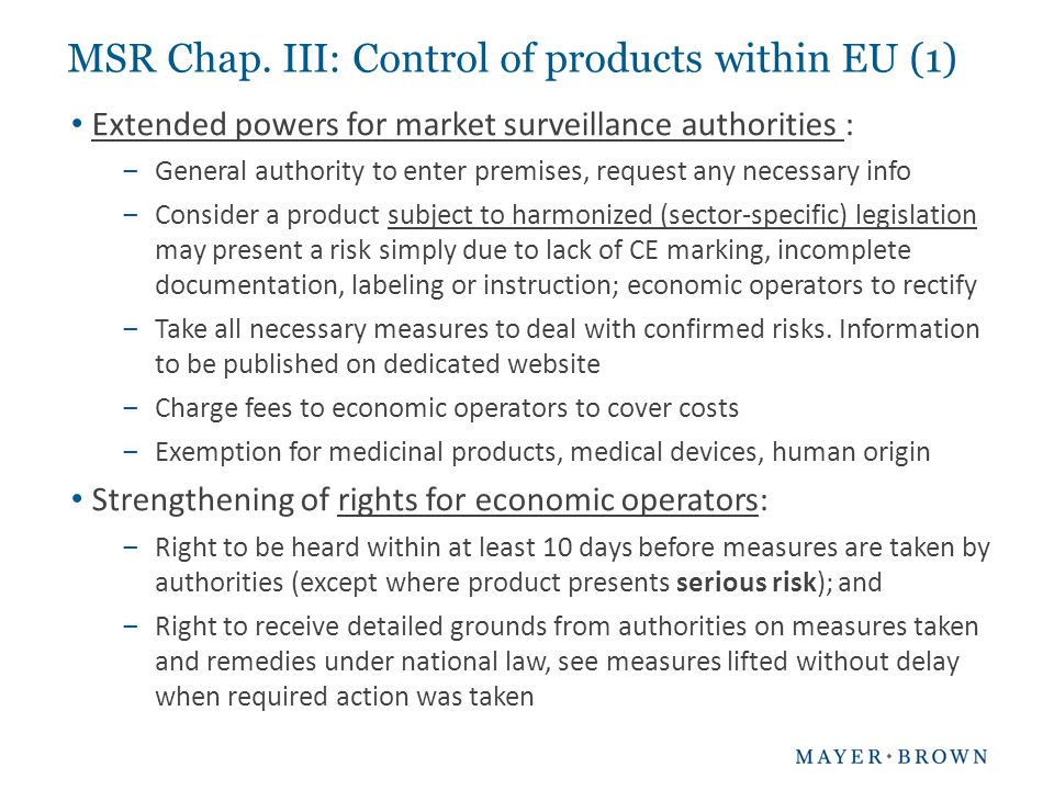 Extended powers for market surveillance authorities : ‒General authority to enter premises, request any necessary info ‒Consider a product subject to