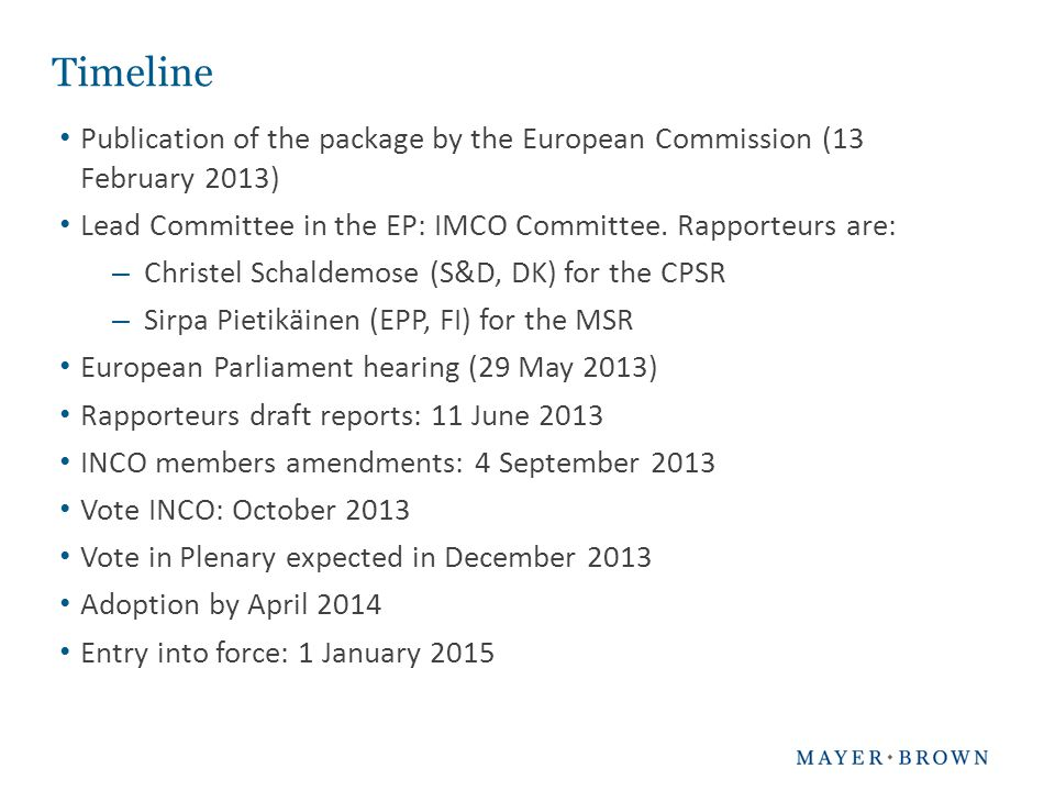 Timeline Publication of the package by the European Commission (13 February 2013) Lead Committee in the EP: IMCO Committee. Rapporteurs are: – Christe