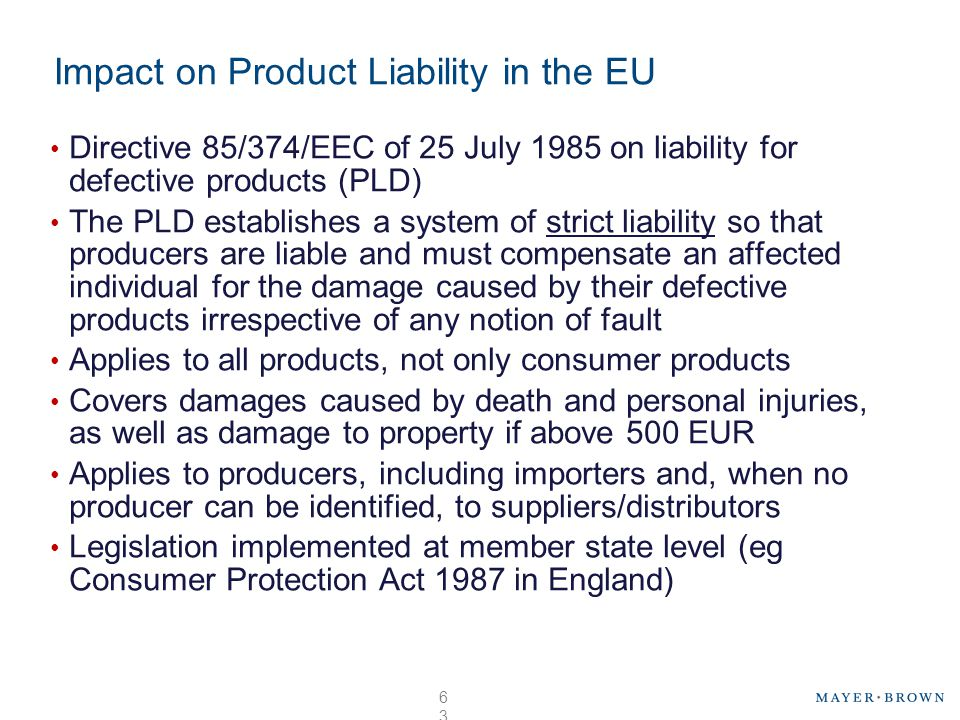 Impact on Product Liability in the EU Directive 85/374/EEC of 25 July 1985 on liability for defective products (PLD) The PLD establishes a system of s