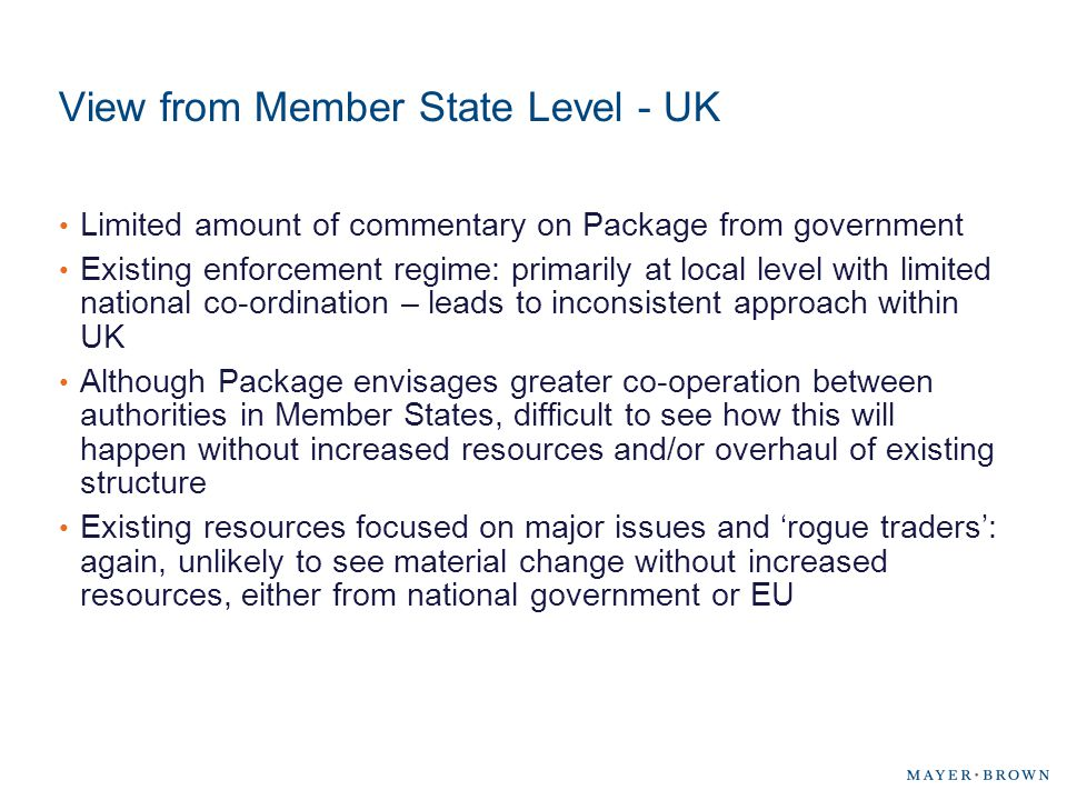 View from Member State Level - UK Limited amount of commentary on Package from government Existing enforcement regime: primarily at local level with l