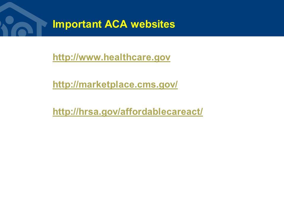 Important ACA websites http://www.healthcare.gov http://marketplace.cms.gov/ http://hrsa.gov/affordablecareact/