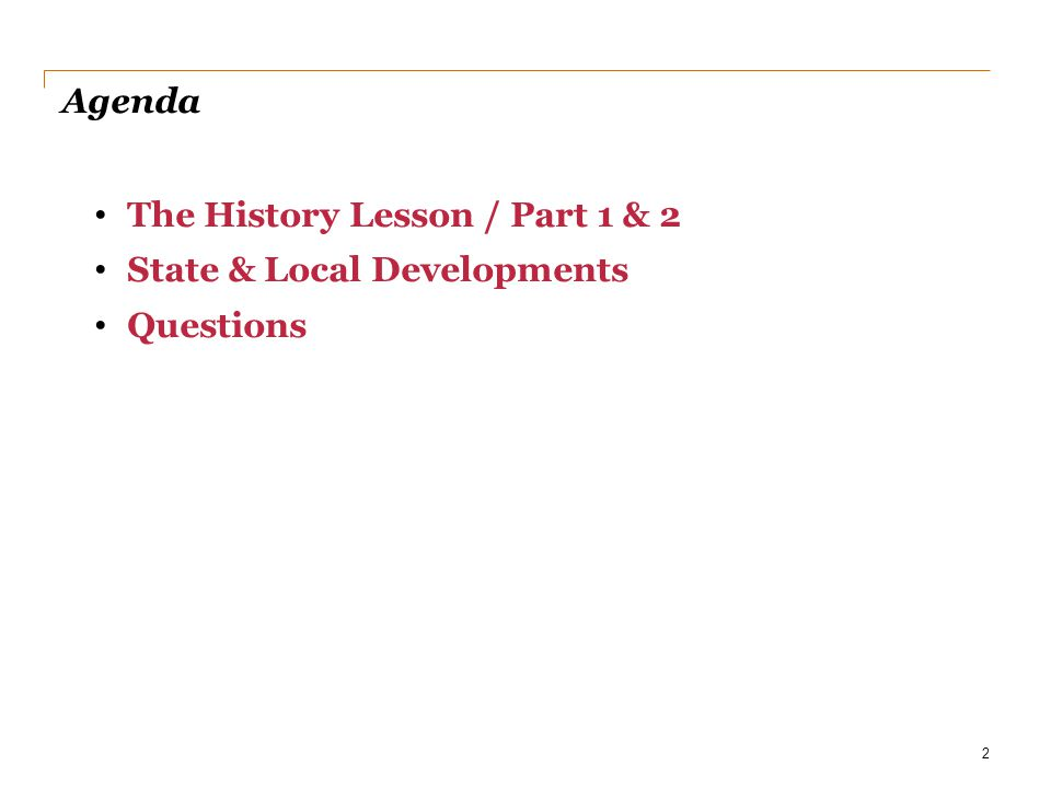 Agenda The History Lesson / Part 1 & 2 State & Local Developments Questions 2