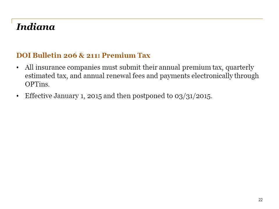 Indiana DOI Bulletin 206 & 211: Premium Tax All insurance companies must submit their annual premium tax, quarterly estimated tax, and annual renewal