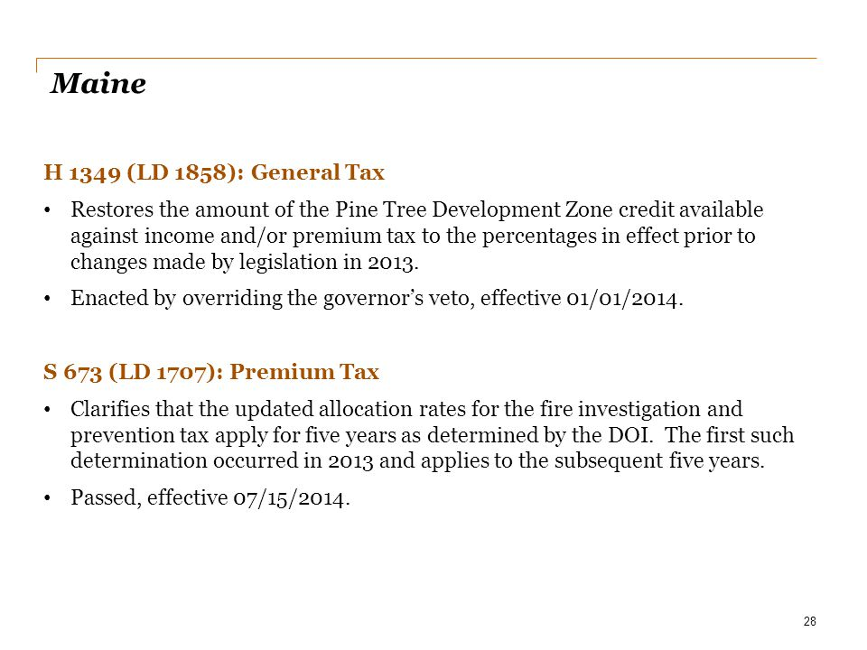 Maine H 1349 (LD 1858): General Tax Restores the amount of the Pine Tree Development Zone credit available against income and/or premium tax to the pe