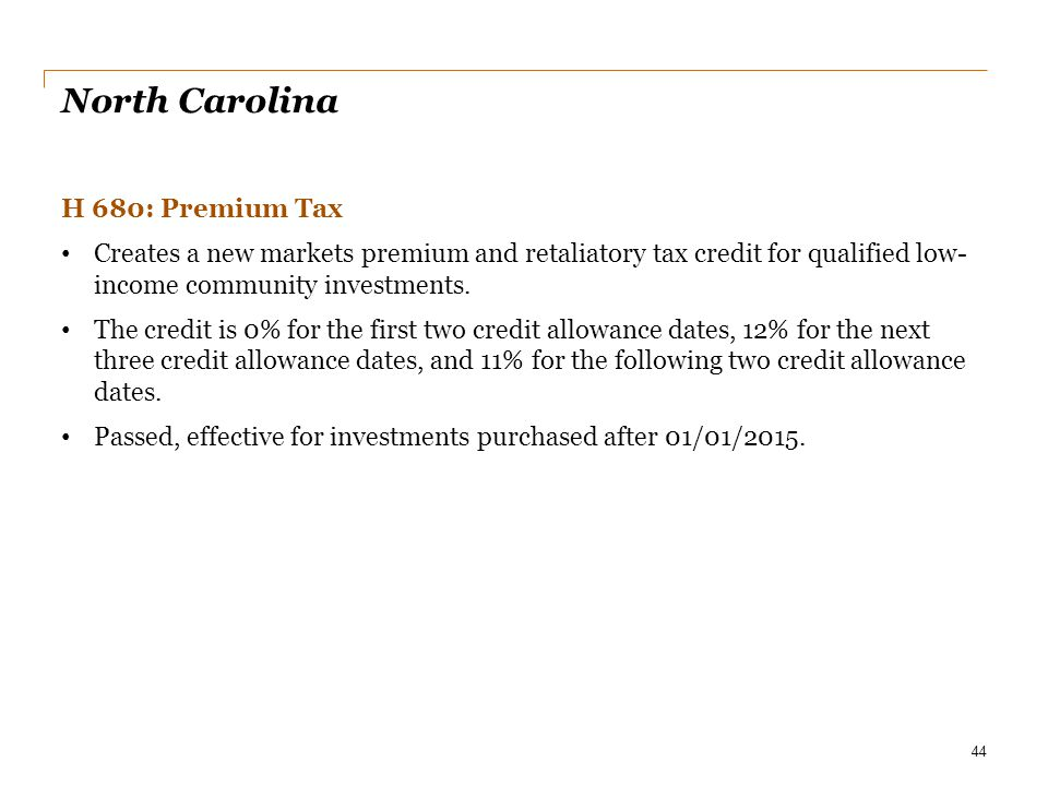 North Carolina H 680: Premium Tax Creates a new markets premium and retaliatory tax credit for qualified low- income community investments. The credit