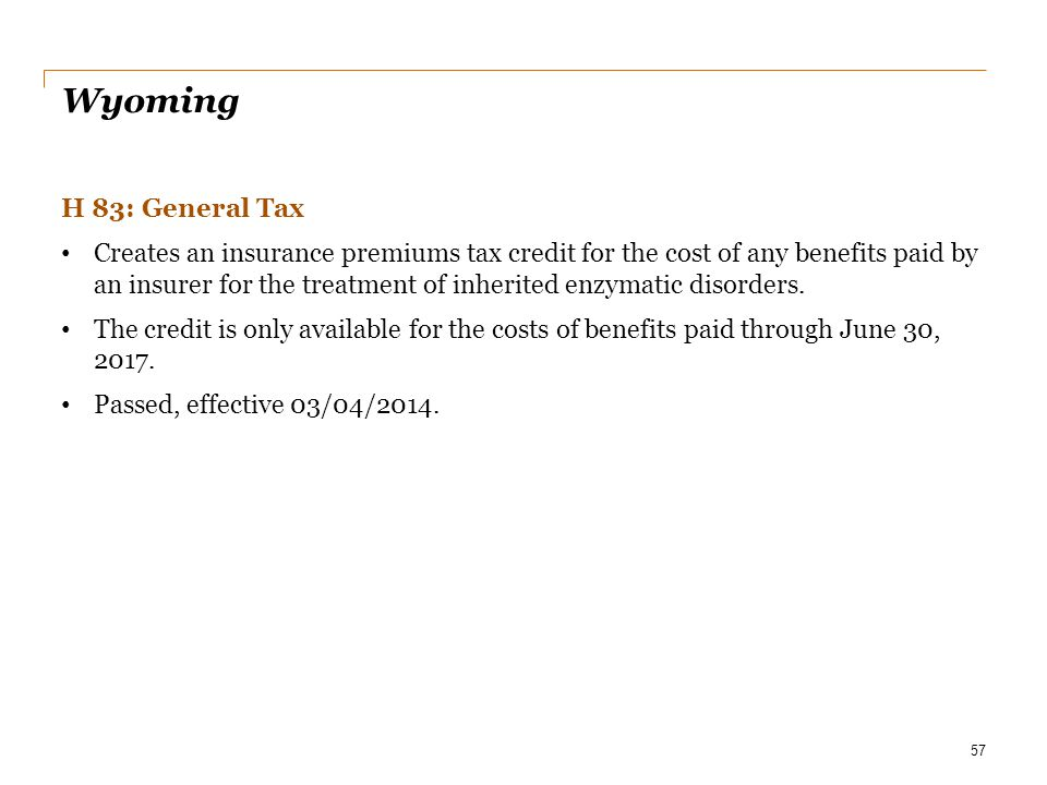 Wyoming H 83: General Tax Creates an insurance premiums tax credit for the cost of any benefits paid by an insurer for the treatment of inherited enzy