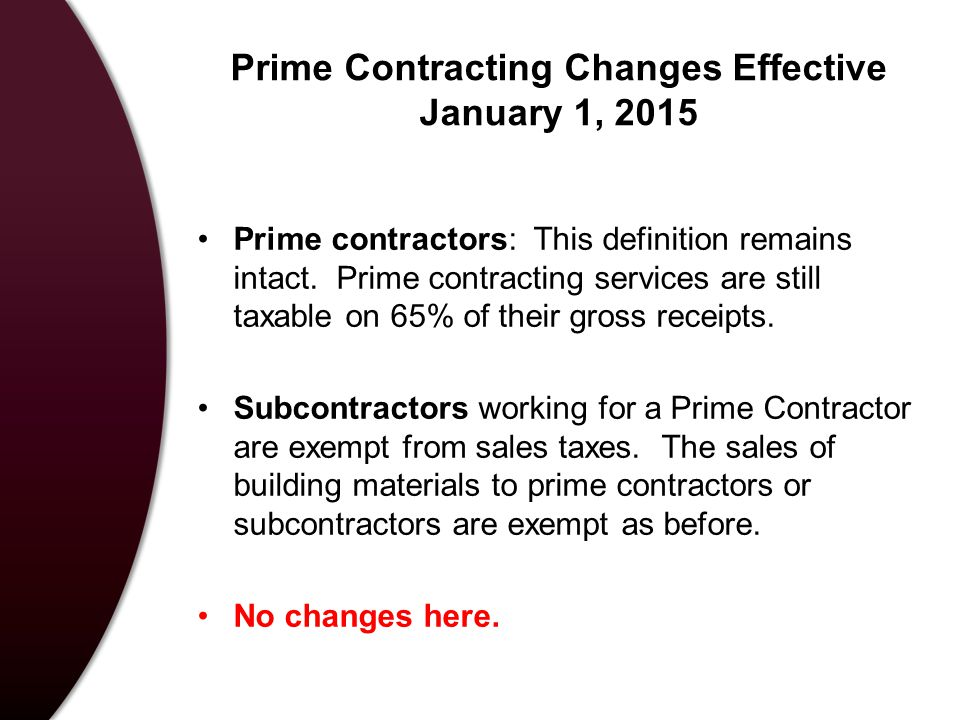 Prime Contracting Changes Effective January 1, 2015 Prime contractors: This definition remains intact.