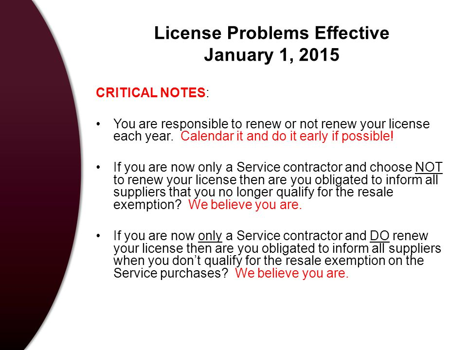 License Problems Effective January 1, 2015 CRITICAL NOTES: You are responsible to renew or not renew your license each year.