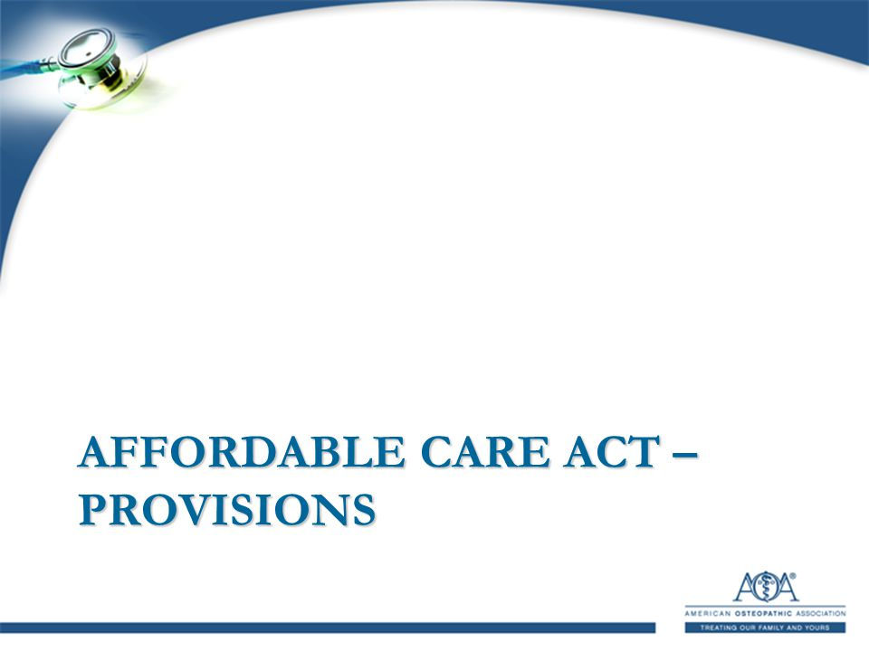 AFFORDABLE CARE ACT – PROVISIONS