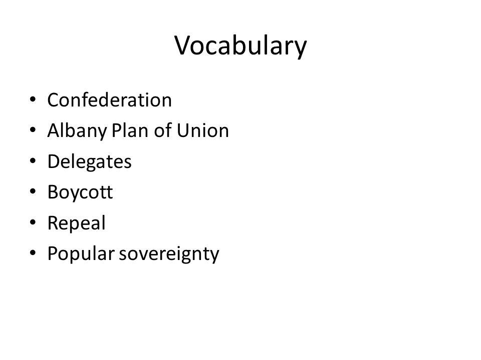 Vocabulary Confederation Albany Plan of Union Delegates Boycott Repeal Popular sovereignty