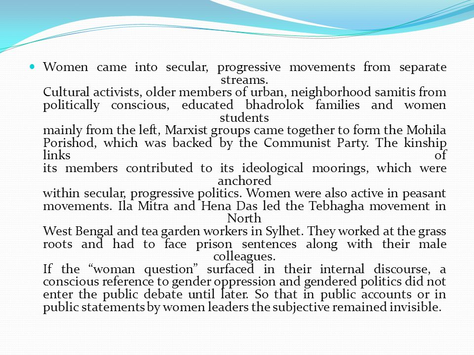 Women came into secular, progressive movements from separate streams. Cultural activists, older members of urban, neighborhood samitis from politicall