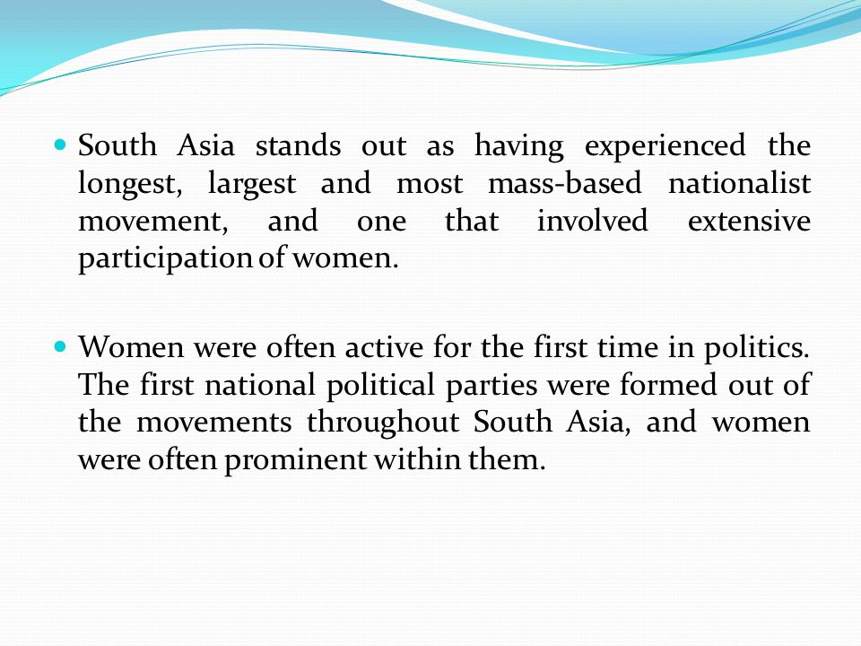 South Asia stands out as having experienced the longest, largest and most mass-based nationalist movement, and one that involved extensive participation of women.