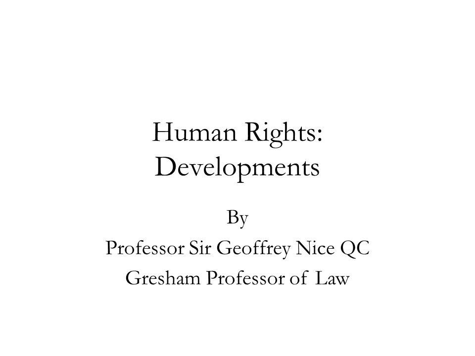 Human Rights: Developments By Professor Sir Geoffrey Nice QC Gresham Professor of Law