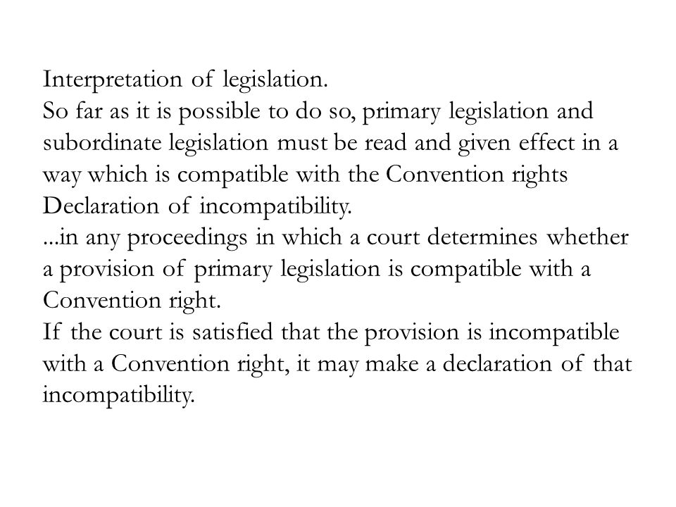 Interpretation of legislation. So far as it is possible to do so, primary legislation and subordinate legislation must be read and given effect in a w