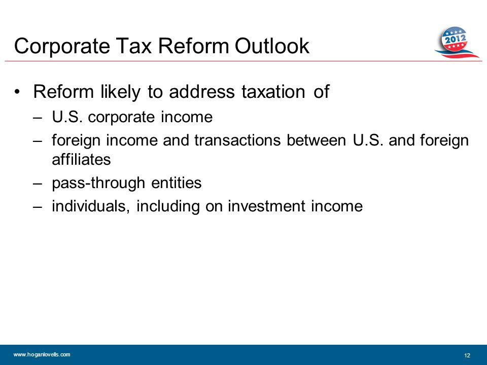 www.hoganlovells.com Corporate Tax Reform Outlook Reform likely to address taxation of –U.S.