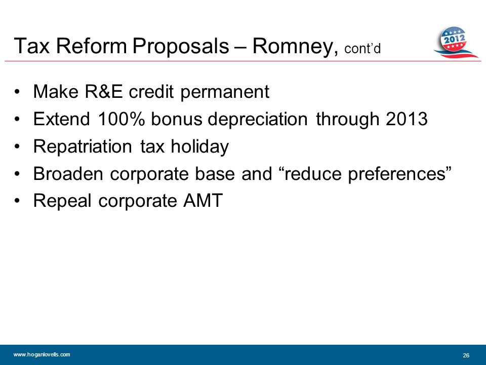 www.hoganlovells.com Tax Reform Proposals – Romney, cont'd Make R&E credit permanent Extend 100% bonus depreciation through 2013 Repatriation tax holiday Broaden corporate base and reduce preferences Repeal corporate AMT 26
