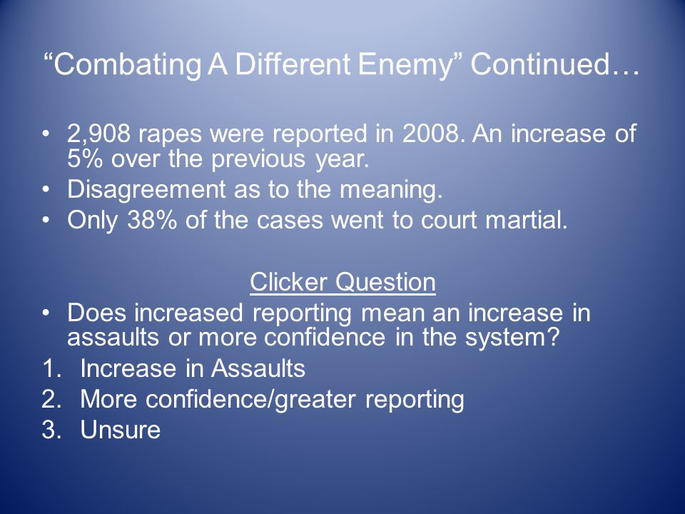 Combating A Different Enemy Continued… 2,908 rapes were reported in 2008.