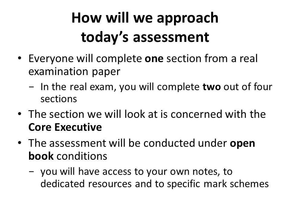 How will we approach today's assessment Everyone will complete one section from a real examination paper −In the real exam, you will complete two out