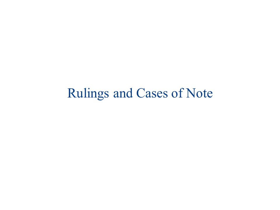 Rulings and Cases of Note