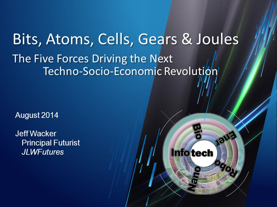 Bits, Atoms, Cells, Gears & Joules The Five Forces Driving the Next Techno-Socio-Economic Revolution Bits, Atoms, Cells, Gears & Joules The Five Force