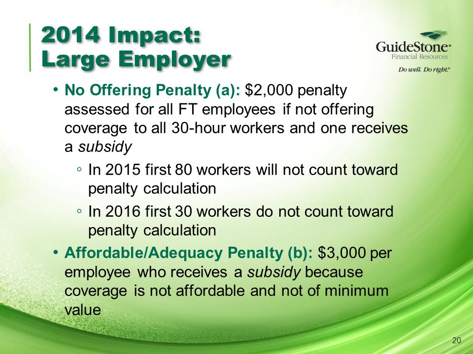 2014 Impact: Large Employer No Offering Penalty (a): $2,000 penalty assessed for all FT employees if not offering coverage to all 30-hour workers and